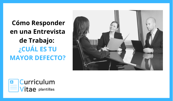 Cómo responder en una entrevista de trabja_ Cuál es tu mayor defecto